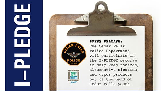 The Cedar Falls  Police Department  will participate in the I-PLEDGE program to help keep tobacco, a